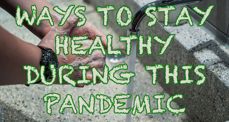 Ways to Stay Healthy During this Pandemic